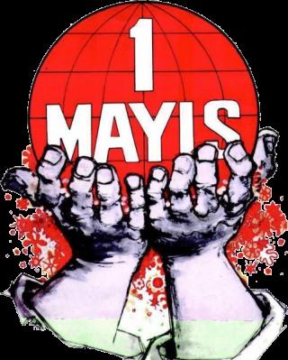 Yaşasın 1 Mayıs !  İşçi Sınıfının Mücadele Birlik Dayanışma Günü